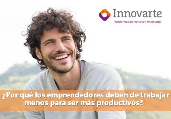 ¿Por qué los emprendedores deben de trabajar menos para ser más productivos?
