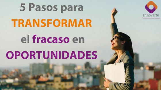 5 Pasos para transformar el fracaso en oportunidades