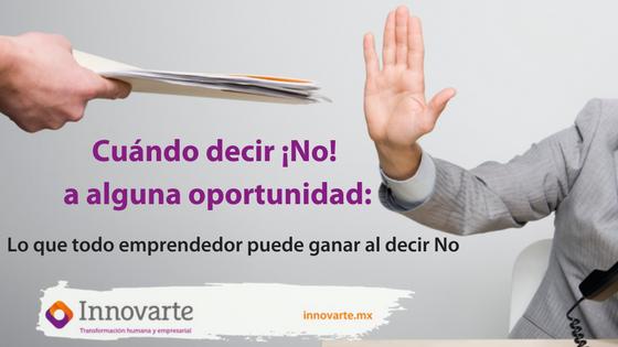 Cuándo decir ¡No! a alguna oportunidad: Lo que todo emprendedor puede ganar al decir No