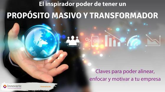 El inspirador poder de tener un PMT – Propósito Masivo y Transformador:  Claves para poder alinear, enfocar y motivar a tu empresa