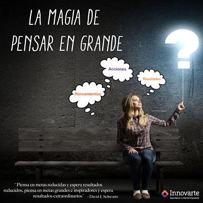 LA MAGIA DE PENSAR EN GRANDE.