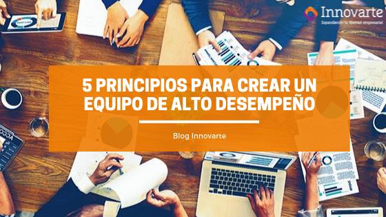 5 PRINCIPIOS PARA CREAR UN EQUIPO DE ALTO DESEMPEÑO