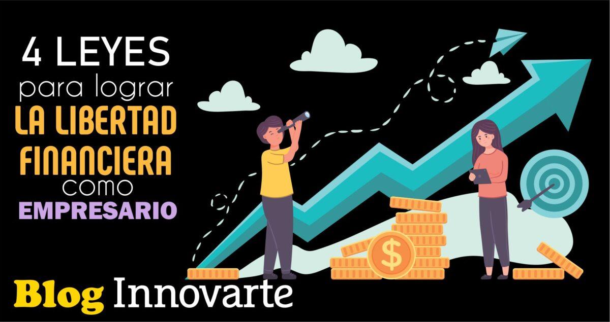 4 LEYES PARA LOGRAR LA LIBERTAD FINANCIERA COMO EMPRESARIO
